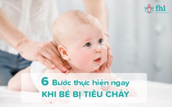 6 Bước thực hiện ngay khi bé bị tiêu chảy