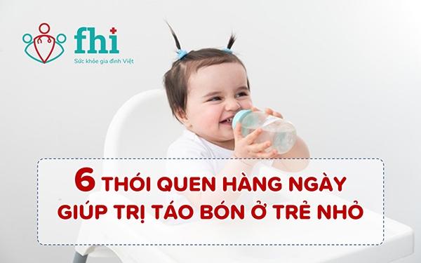 6 thói quen giúp trị táo bón ở trẻ nhỏ