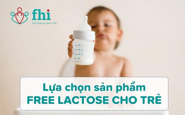 lựa chọn sản phẩm free lactose cho trẻ