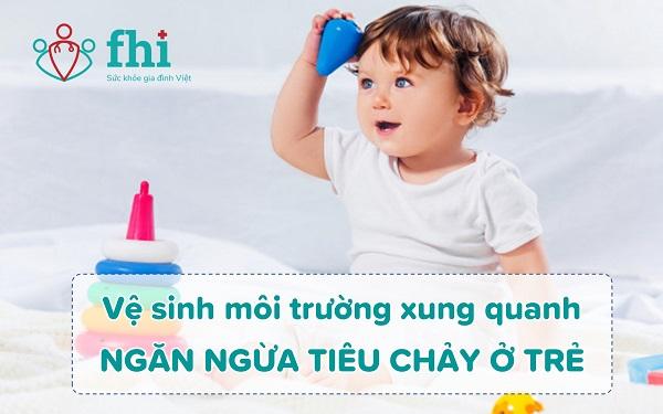 ve sinh môi trường xung quanh phòng tiêu chảy ở trẻ