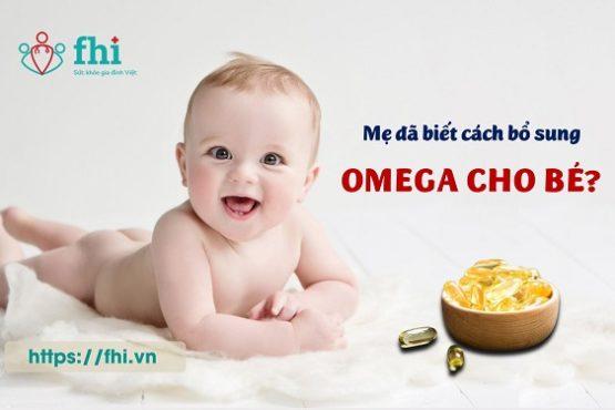 Mẹ đã biết cách bổ sung omega cho bé đúng và đủ?